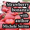 Strawberry bonanza with Michele Serros