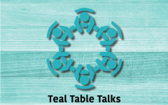 Teal Table Talks is a virtual monthly gathering for self-care or personal awareness through participation in a guided group activity or discussion.  There will be a different topic/activity every month.